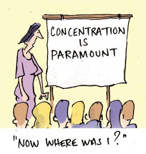 A cartoon: 'concentration is paramount... now where was I?'